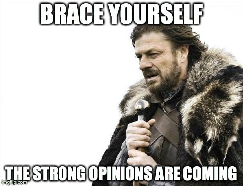 "Meme of Sean Bean from Game of Thrones with the words: ""Brace yourself, the strong opinions are coming"""